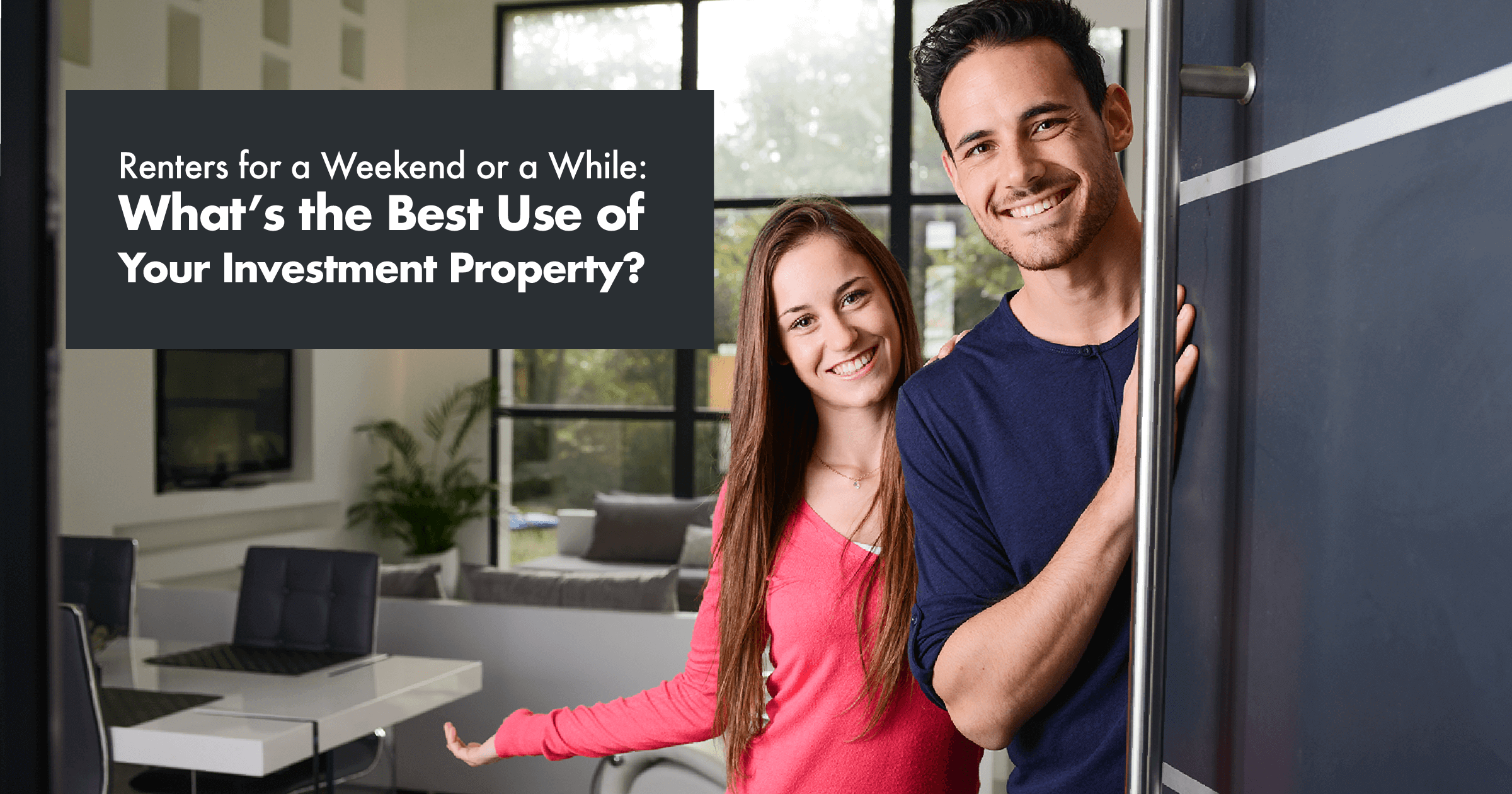 Renters for a Weekend or for a While… What's the Best Use for Your Investment Property?
